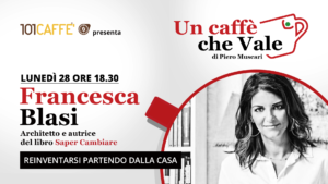 """Francesca Blasi, architetto e autrice di """"Saper Cambiare, è l'ospite di """"Un Caffè che vale"""" del 28 settembre"""