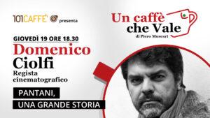 Domenico Ciolfi, regista cinematografico, è l'ospite della puntata un caffè che vale di giovedì 19 novembre