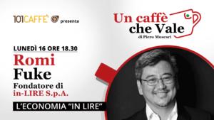 """Romi Fuke, fondatore del Circuito in-Lire, è l'ospite di """"un caffè che vale"""" del 16 Novembre"""