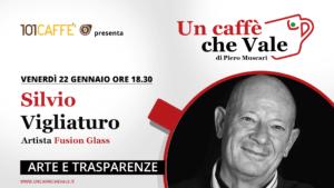 Arte e trasparenze con Silvio Vigliaturo - un caffè che vale del 22 Gennaio