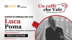 Reputazione …con Luca Poma ne parliamo nella prossima puntata un caffe che vale di Giovedì 4 febbraio